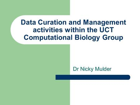 Data Curation and Management activities within the UCT Computational Biology Group Dr Nicky Mulder.