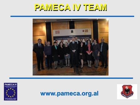 1 Photo PAMECA IV TEAM www.pameca.org.al. Design of PAMECA IV PAMECA IV started in July 2013 and is scheduled to run until October 2016. Its overall objective.