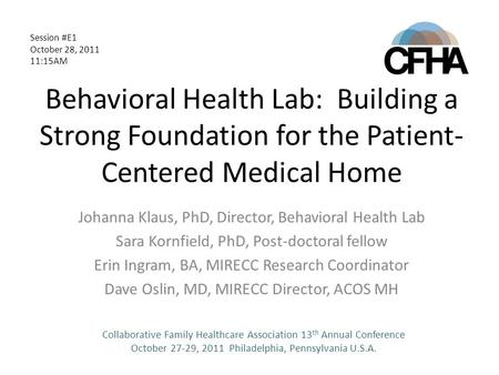 Behavioral Health Lab: Building a Strong Foundation for the Patient- Centered Medical Home Johanna Klaus, PhD, Director, Behavioral Health Lab Sara Kornfield,