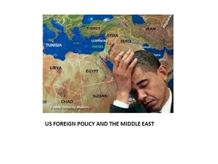 US FOREIGN POLICY AND THE MIDDLE EAST. 4 Periods of US FP towards the ME 1)The Ottoman Empire collapsed in the wake of the defeat it suffered during the.