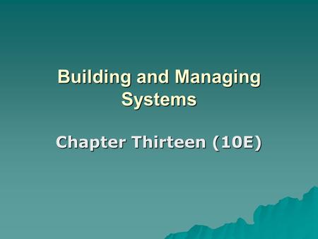 Building and Managing Systems Chapter Thirteen (10E)