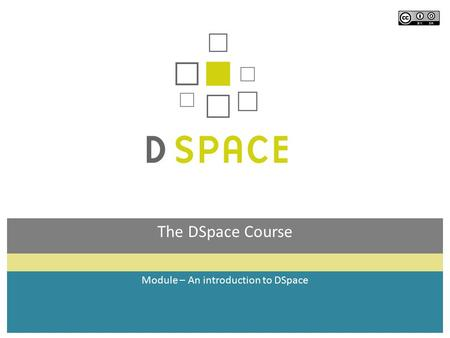 The DSpace Course Module – An introduction to DSpace.