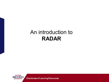 Directorate of Learning Resources An introduction to RADAR.