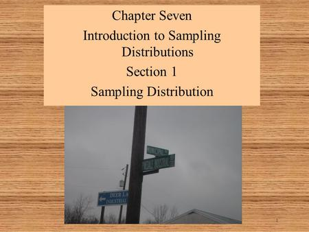 1 Chapter Seven Introduction to Sampling Distributions Section 1 Sampling Distribution.