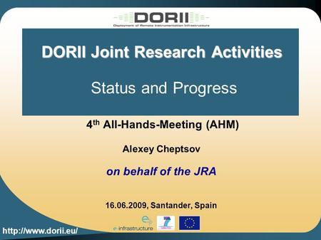 DORII Joint Research Activities DORII Joint Research Activities Status and Progress 4 th All-Hands-Meeting (AHM) Alexey Cheptsov on.