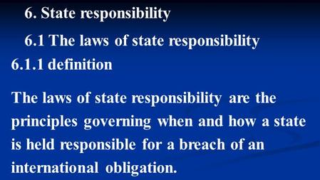 6. State responsibility 6.1 The laws of state responsibility