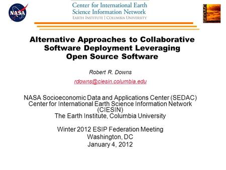 Alternative Approaches to Collaborative Software Deployment Leveraging Open Source Software Robert R. Downs NASA Socioeconomic.