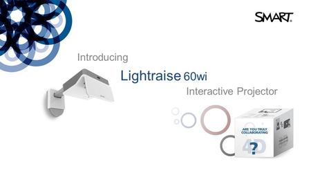 Introducing Lightraise 60wi Interactive Projector.