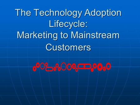 The Technology Adoption Lifecycle: Marketing to Mainstream Customers.