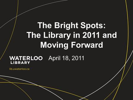 The Bright Spots: The Library in 2011 and Moving Forward April 18, 2011.