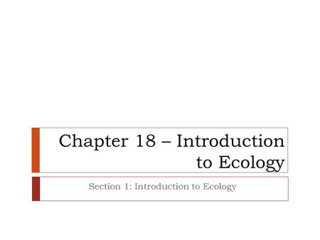 Chapter 18 – Introduction to Ecology