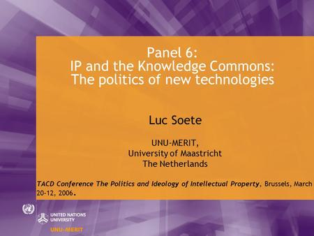 Panel 6: IP and the Knowledge Commons: The politics of new technologies Luc Soete UNU-MERIT, University of Maastricht The Netherlands TACD Conference The.