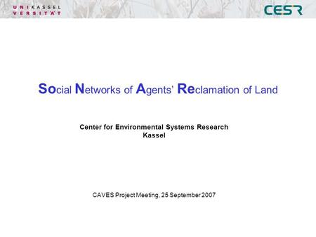 So cial N etworks of A gents' Re clamation of Land Center for Environmental Systems Research Kassel CAVES Project Meeting, 25 September 2007.