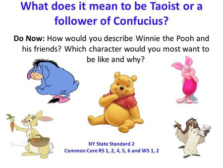 What does it mean to be Taoist or a follower of Confucius? Do Now: How would you describe Winnie the Pooh and his friends? Which character would you most.