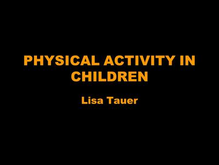 PHYSICAL ACTIVITY IN CHILDREN Lisa Tauer. Defining Physical Activity Vigorous Activity Participating in exercise or activity that causes one to sweat.