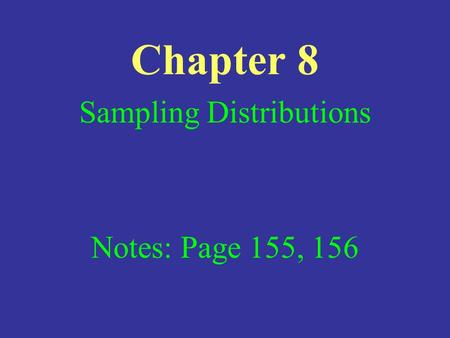 Chapter 8 Sampling Distributions Notes: Page 155, 156.