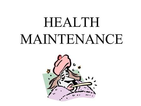 HEALTH MAINTENANCE. Recommended Health Screenings Cancer: Breast, Testicular, Cervical, Skin Heart Disease: Blood pressure, Cholesterol.
