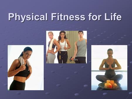 Physical Fitness for Life. Benefits of Being Physically Active Physical Benefits Heart and lungs get stronger, increases circulation. Lowers blood cholesterol.