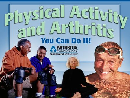 Today we will discuss  Arthritis Myths  Risk factors associated with arthritis  Relationship between weight, physical activity and arthritis  Recommended.