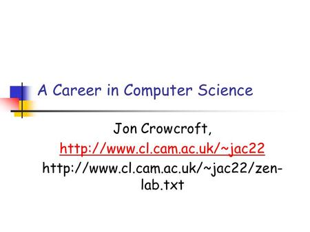 A Career in Computer Science Jon Crowcroft,   lab.txt.