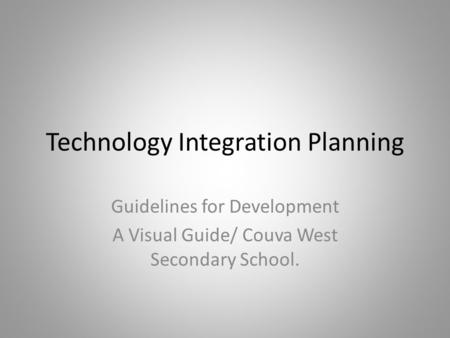 Technology Integration Planning Guidelines for Development A Visual Guide/ Couva West Secondary School.