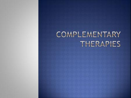 Define the terms: holism, holistic therapy, alternative therapy, complementary therapy, integrative therapy & holistic nursing  Note examples of :complementary,