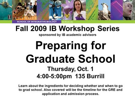 Fall 2009 IB Workshop Series sponsored by IB academic advisors Preparing for Graduate School Thursday, Oct. 1 4:00-5:00pm 135 Burrill Learn about the ingredients.