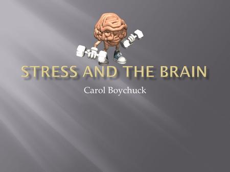 "Carol Boychuck.  Stress is ""the nonspecific response of the body to any demand made upon it""  Eustress is positive stress – this stress challenges us."