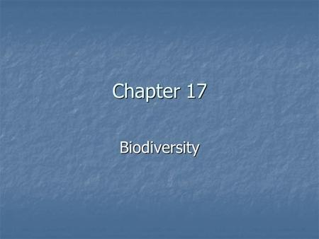 Chapter 17 Biodiversity. Biodiversity Biodiversity is the same as biological diversity Biodiversity is the same as biological diversity Species diversity-