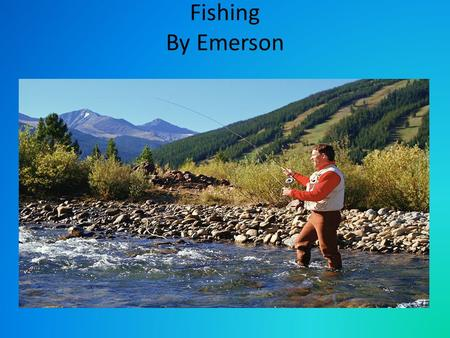 Fishing By Emerson. Table of Contents Introduction…………………………..…………page 3 Casting & reeling………………………..…….page 4 Sunfish & Perch…………………………….....page 6 Northern.