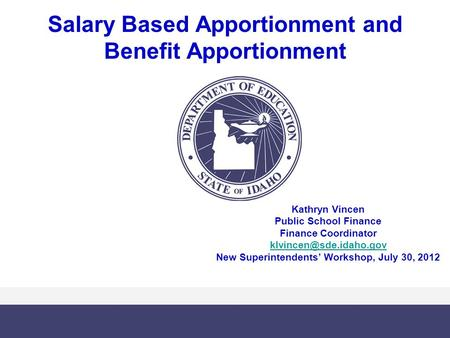 Salary Based Apportionment and Benefit Apportionment Kathryn Vincen Public School Finance Finance Coordinator New Superintendents'