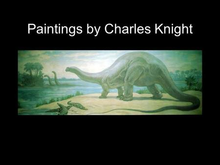 Fossils & Evolution—Chapter 61 Paintings by Charles Knight.