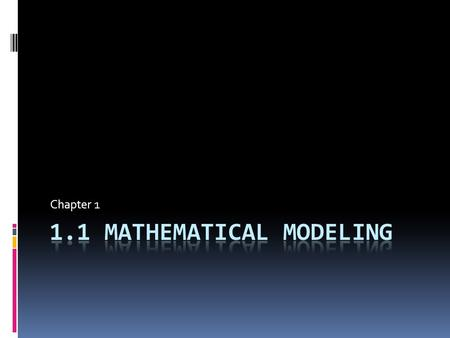 Chapter 1. Mathematical Model  A mathematical model is a graphical, verbal, numerical, or symbolic representation of a problem situation.