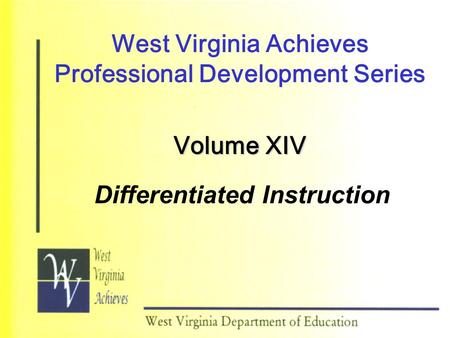 West Virginia Achieves Professional Development Series Volume XIV Differentiated Instruction.