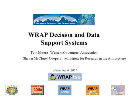 WRAP Decision and Data Support Systems Tom Moore | Western Governors' Association Shawn McClure | Cooperative Institute for Research in the Atmosphere.