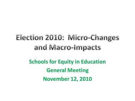 Schools for Equity in Education General Meeting November 12, 2010.