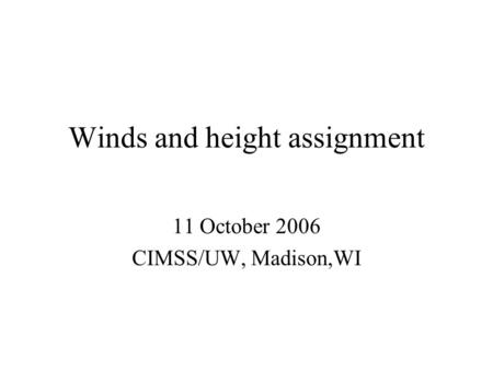 Winds and height assignment 11 October 2006 CIMSS/UW, Madison,WI.