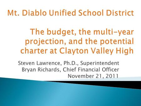 Steven Lawrence, Ph.D., Superintendent Bryan Richards, Chief Financial Officer November 21, 2011.