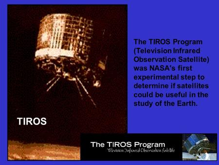 The TIROS Program (Television Infrared Observation Satellite) was NASA's first experimental step to determine if satellites could be useful in the study.