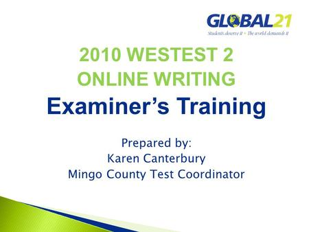 2010 WESTEST 2 ONLINE WRITING Examiner's Training Prepared by: Karen Canterbury Mingo County Test Coordinator.