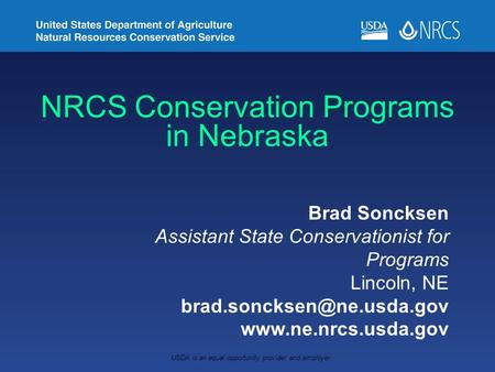 NRCS Conservation Programs in Nebraska Brad Soncksen Assistant State Conservationist for Programs Lincoln, NE
