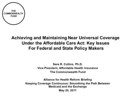 THE COMMONWEALTH FUND Achieving and Maintaining Near Universal Coverage Under the Affordable Care Act: Key Issues For Federal and State Policy Makers Sara.