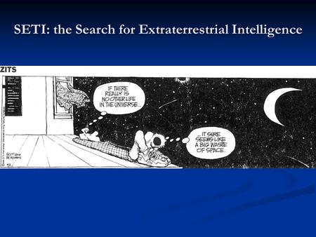 SETI: the Search for Extraterrestrial Intelligence.
