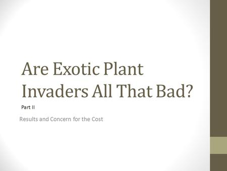 Are Exotic Plant Invaders All That Bad? Results and Concern for the Cost Part II.