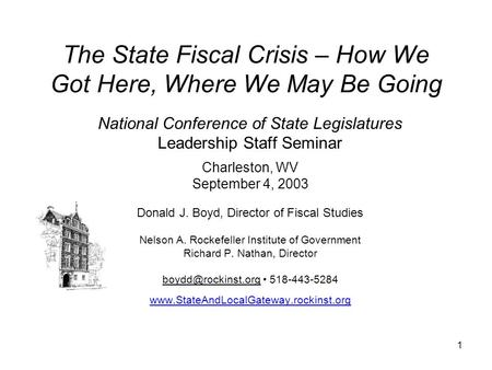 1 The State Fiscal Crisis – How We Got Here, Where We May Be Going National Conference of State Legislatures Leadership Staff Seminar Charleston, WV September.