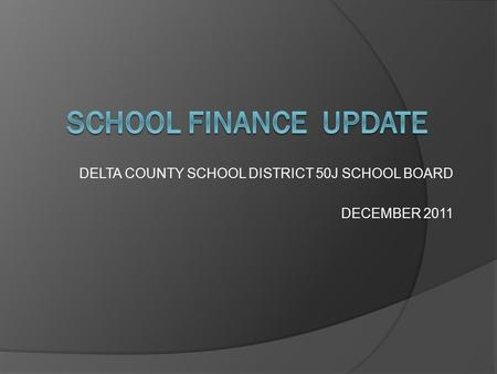 DELTA COUNTY SCHOOL DISTRICT 50J SCHOOL BOARD DECEMBER 2011.