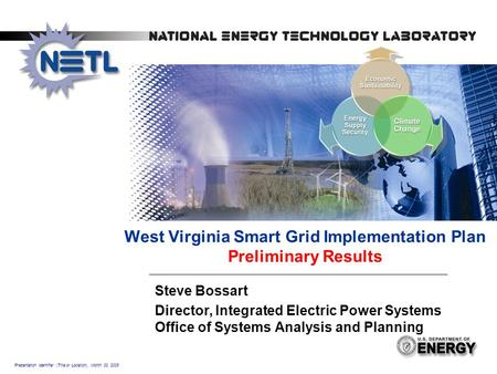 Presentation Identifier (Title or Location), Month 00, 2008 West Virginia Smart Grid Implementation Plan Preliminary Results Steve Bossart Director, Integrated.