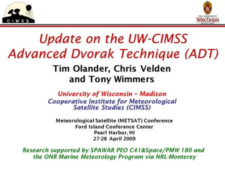 Update on the UW-CIMSS Advanced Dvorak Technique (ADT) Tim Olander, Chris Velden and Tony Wimmers University of Wisconsin – Madison Cooperative Institute.
