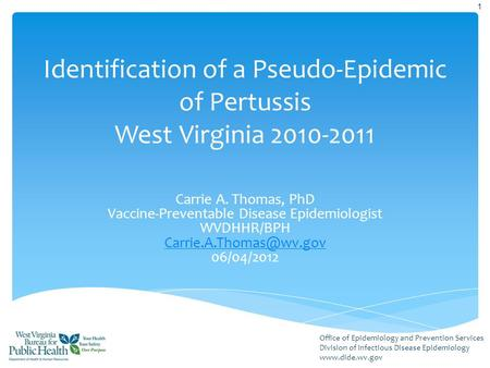 Office of Epidemiology and Prevention Services Division of Infectious Disease Epidemiology www.dide.wv.gov Identification of a Pseudo-Epidemic of Pertussis.