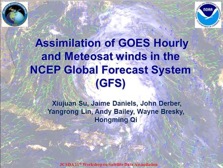 Assimilation of GOES Hourly and Meteosat winds in the NCEP Global Forecast System (GFS) Assimilation of GOES Hourly and Meteosat winds in the NCEP Global.